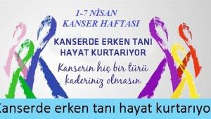 Kanserde erken teşhis hayat kurtarır
