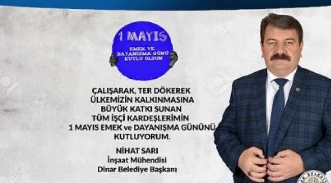 Dinar Belediye Başkanı Nihat Sarı'nın 1 Mayıs Emek ve Dayanışma günü mesajı