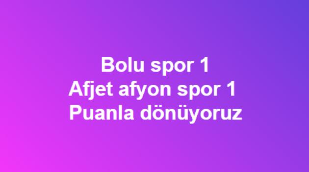 Boluspor 1 - Afjet Afyonspor 1