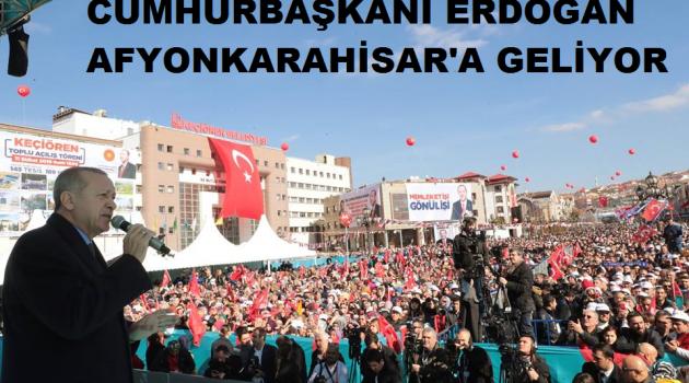 Cumhurbaşkanı Erdoğan 17 Şubat'ta Afyonkarahisar'a gelecek
